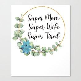Super Mom Super Wife Super Tired Mom Gift Canvas Print
