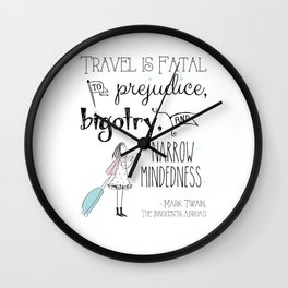 Travel is Fatal to Prejudice, Bigotry and Narrow-mindedness. Wall Clock