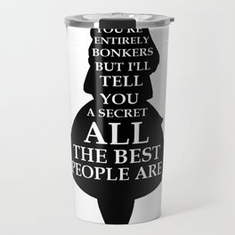 Alice In Wonderland Have I Gone Bonkers Quote - black and white Travel Mug