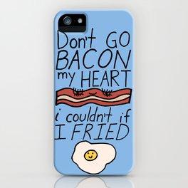Don't Go BACON my HEART iPhone Case