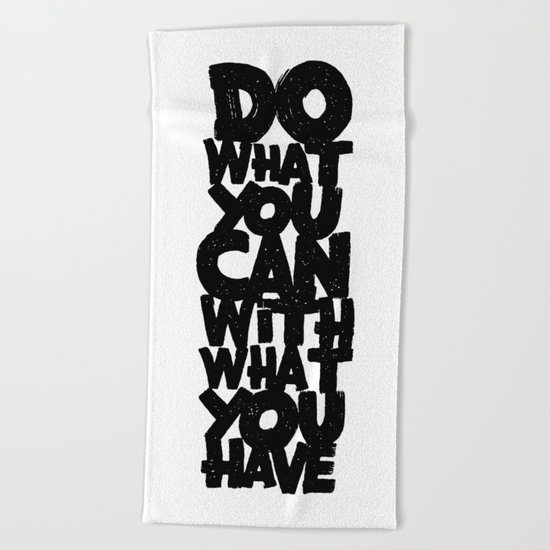 do what you can with what you have Beach Towel