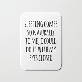 Sleeping Comes Naturally Funny Quote Bath Mat