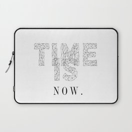 Time is now - quote Laptop Sleeve