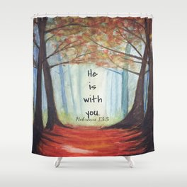 He is with you Shower Curtain