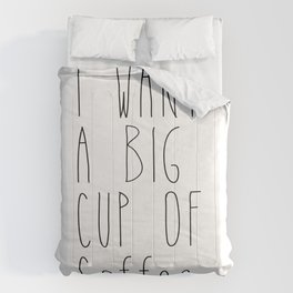 I want a big cup of coffee Quote Comforters