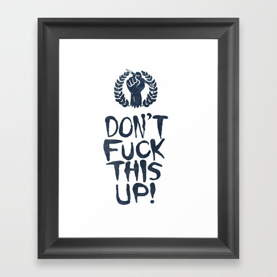 Don't Fuck This Up! Framed Art Print