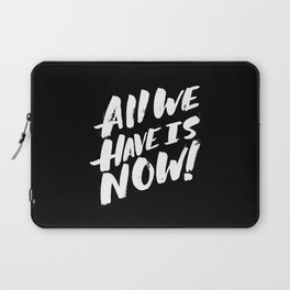 all we have is now! Laptop Sleeve