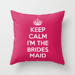 Keep Calm Bridesmaid Quote Throw Pillow