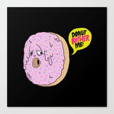 Donut Bother Me! Canvas Print