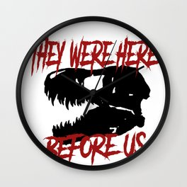 They were here before us Wall Clock