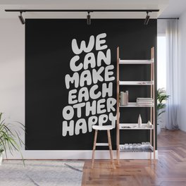 We Can Make Each Other Happy motivational typography in black and white home wall decor Wall Mural