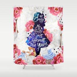 Alice in Wonderland - I'm Not Crazy Shower Curtain