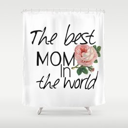 Happy mother's  day .The best mom in the world. Shower Curtain