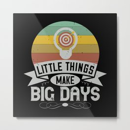 Little things make big days Metal Print