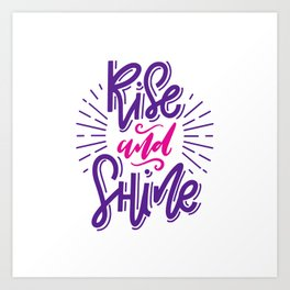 Rise and Shine! Inspirational quote print Art Print