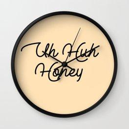 uh huh honey Wall Clock