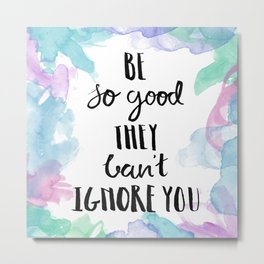 #KinaTurns24: Be So Good They Can't Ignore You Metal Print