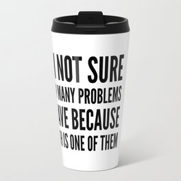 I'M NOT SURE HOW MANY PROBLEMS I HAVE BECAUSE MATH IS ONE OF THEM Travel Mug