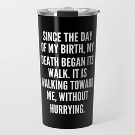 Since the day of my birth my death began its walk It is walking toward me without hurrying Travel Mug