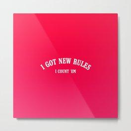 I got new rules, I count em - I got new rules, I count them. Metal Print