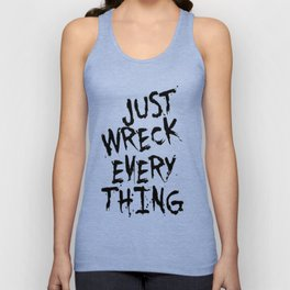 Just Wreck Everything Unisex Tank Top