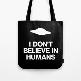 I don't believe in humans Tote Bag