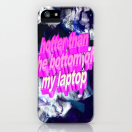 hotter than the bottom of my laptop iPhone Case