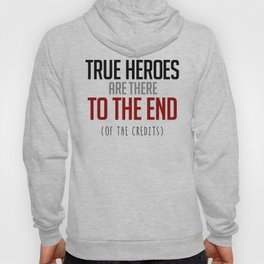 True Heroes Are There To The End (Of The Credits) Hoody