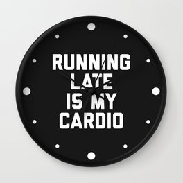 Running Late Cardio Funny Gym Quote Wall Clock
