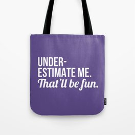 Underestimate Me That'll Be Fun (Ultra Violet) Tote Bag
