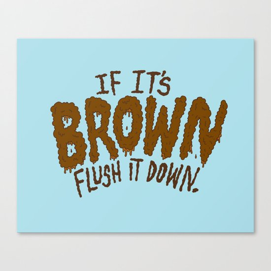 If it's Brown flush it down. Canvas Print
