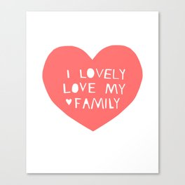 Lovely Love My Family in Pink Canvas Print