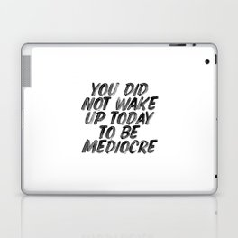 You Did Not Wake Up Today To Be Mediocre black and white typography poster for home decor bedroom Laptop & iPad Skin