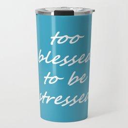 too blessed to be stressed - aqua Travel Mug