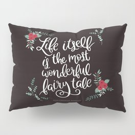 Life Itself is the Most Wonderful Fairy Tale Pillow Sham