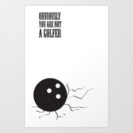 Obviously, You Are Not A Golfer Art Print