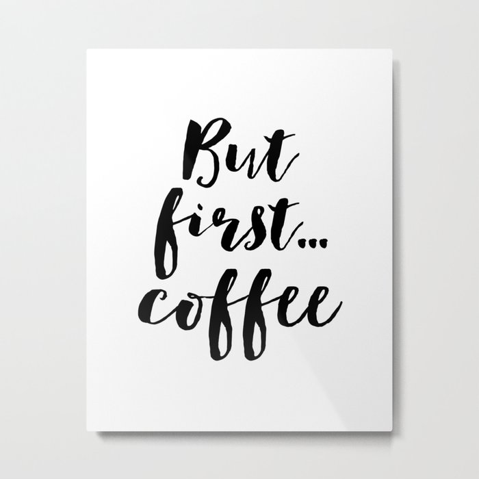 But First Coffee,Inspirational Quote,Kitchen Wall Decor,Quote  Prints,Digital Print,Wall Art,Bar Deco Metal Print by alextypography