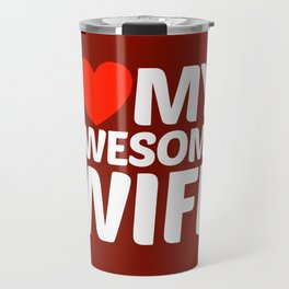 I HEART LOVE MY AWESOME WIFE (White Art) Travel Mug