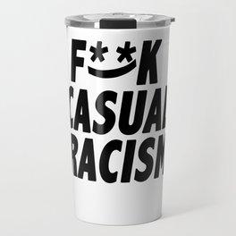 F**K Casual Racism Travel Mug