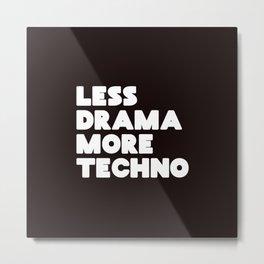 Less drama more techno Metal Print