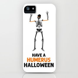 Skeleton! Have a Humerus Halloween iPhone Case