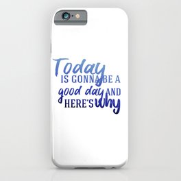 Today's gonna be a good day iPhone Case