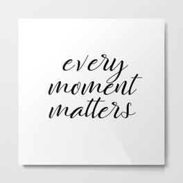 Every Moment Matters Quote Metal Print