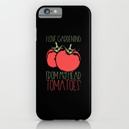 Gardening - I Love Gardening From My Head Tomatoes iPhone Case