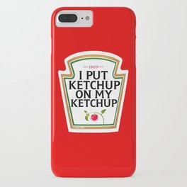 I Put Ketchup On My Ketchup iPhone Case