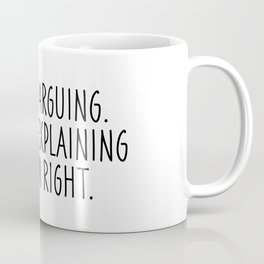 I'm Not Arguing I'm Just Explaining Why I'm Right Coffee Mug