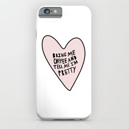 Bring me coffee and tell me I'm pretty - hand drawn heart iPhone Case