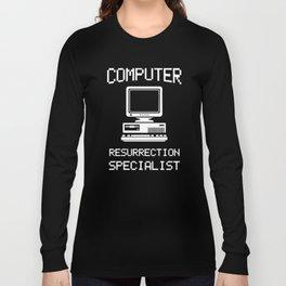 Computer Resurrection Specialist, Computer Repair, Computer Tech, Computer Programmer Long Sleeve T-shirt