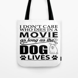I don't care who dies in a movie, as long as the dog lives! Tote Bag