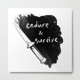 Endure and Survive Metal Print